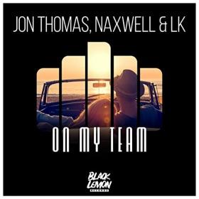 JON THOMAS, NAXWELL & LK - ON MY TEAM